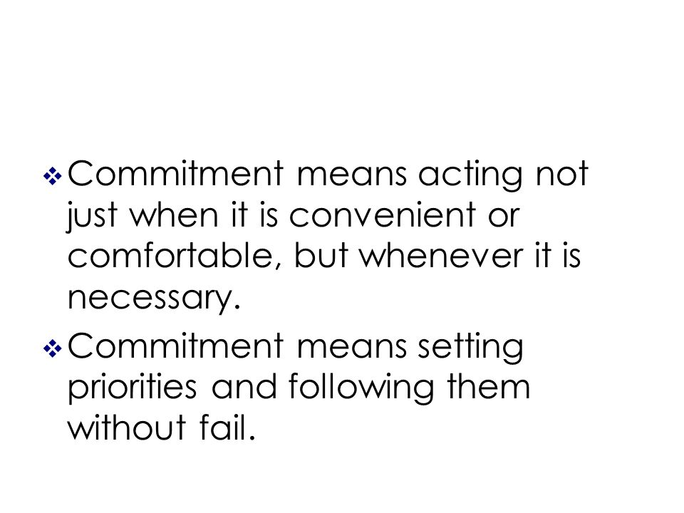 Commitment means acting not just when it is convenient or comfortable, but whenever it is necessary.