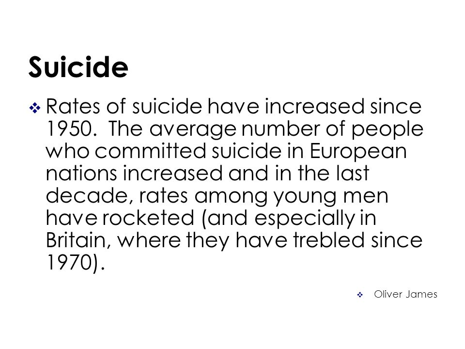 Suicide Rates of suicide have increased since 1950.