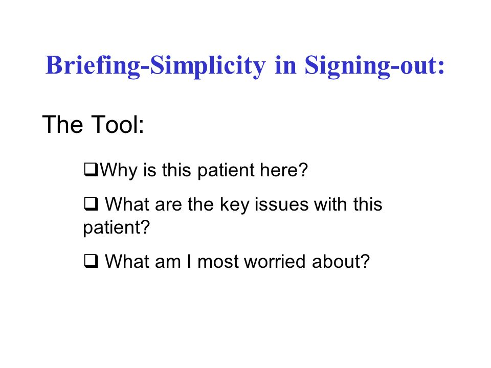 Briefing-Simplicity in Signing-out: The Tool: Why is this patient here.