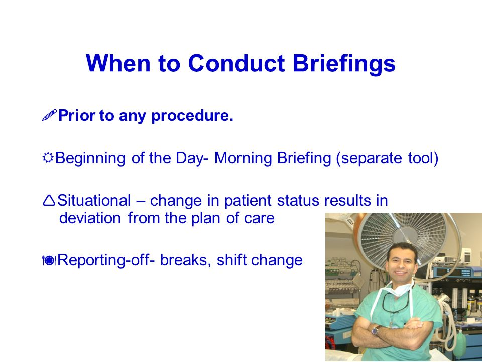 When to Conduct Briefings Prior to any procedure.