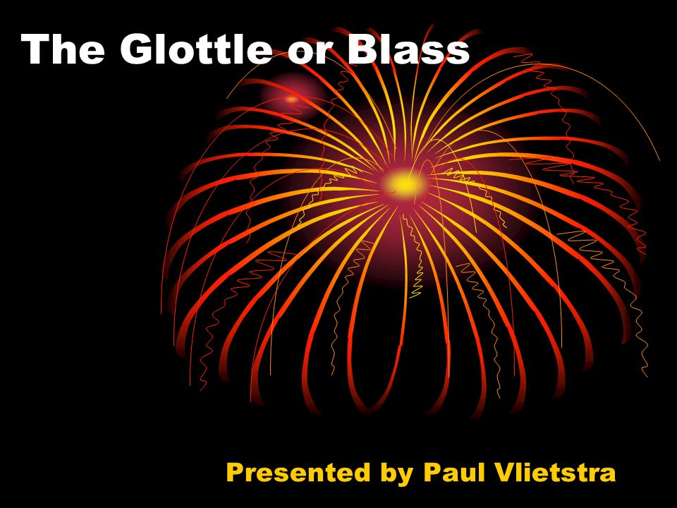 The Glottle or Blass Presented by Paul Vlietstra