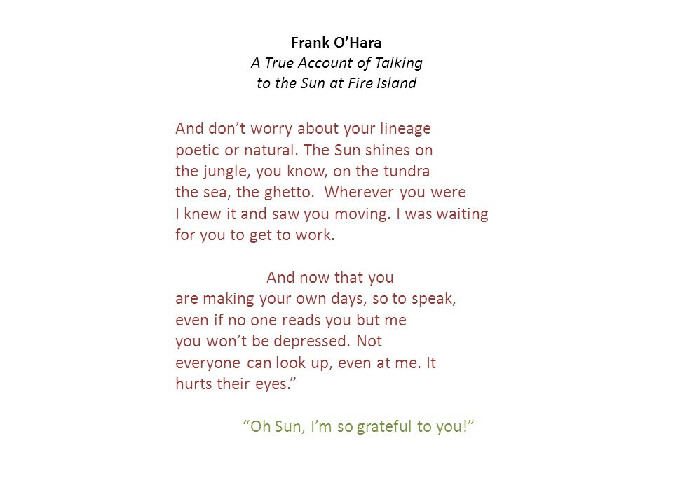 Frank OHara A True Account of Talking to the Sun at Fire Island And dont worry about your lineage poetic or natural.