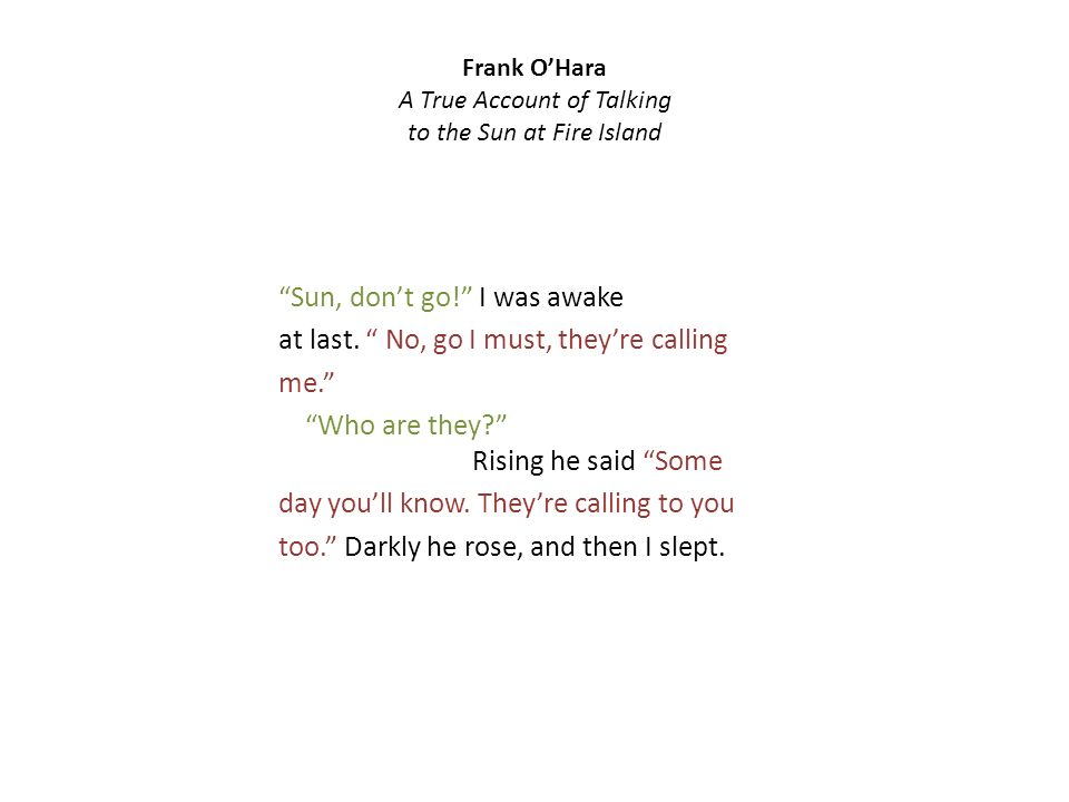Frank OHara A True Account of Talking to the Sun at Fire Island Sun, dont go.