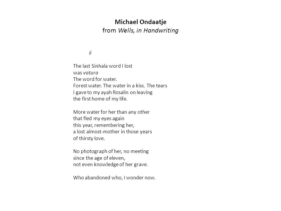 Michael Ondaatje from Wells, in Handwriting ii The last Sinhala word I lost was vatura The word for water.