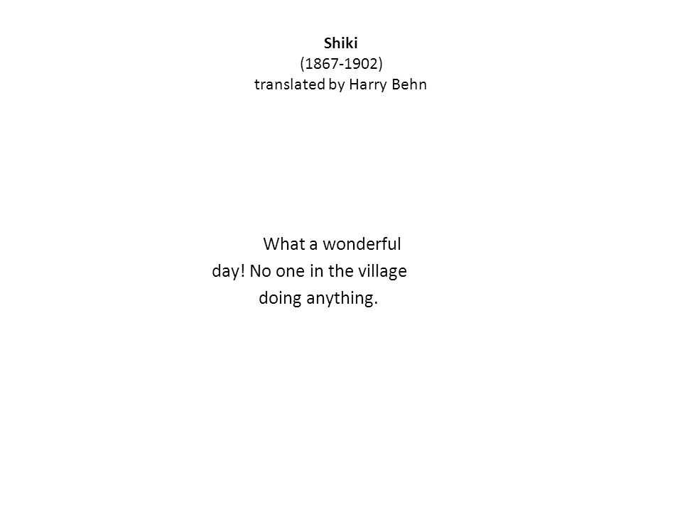 Shiki ( ) translated by Harry Behn What a wonderful day.