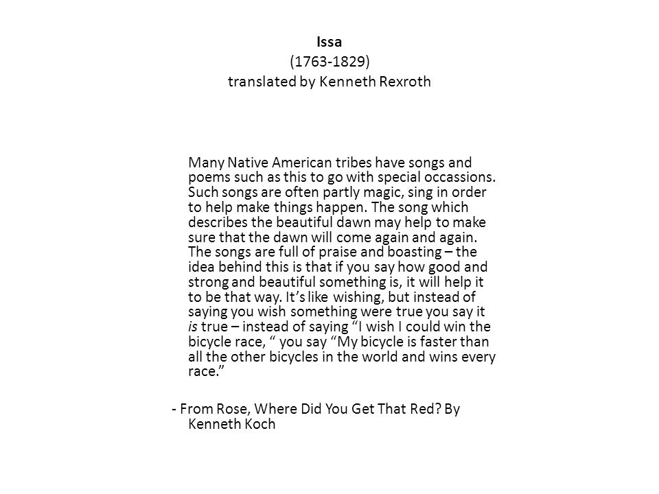 Issa ( ) translated by Kenneth Rexroth Many Native American tribes have songs and poems such as this to go with special occassions.
