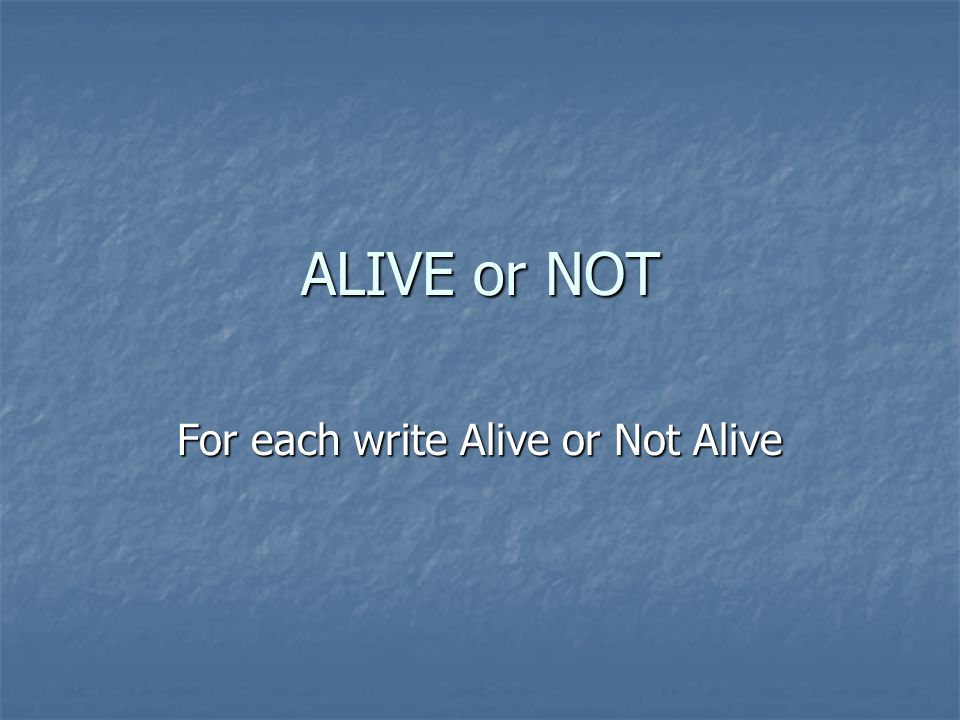 ALIVE or NOT For each write Alive or Not Alive