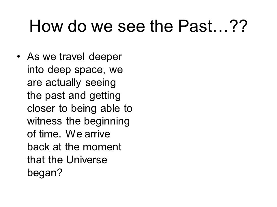 How do we see the Past… .