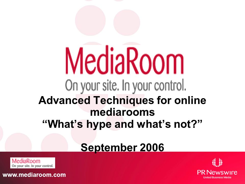 Advanced Techniques for online mediarooms Whats hype and whats not.