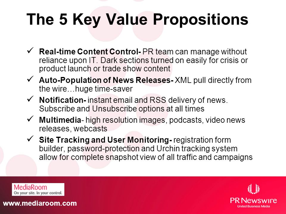 www.mediaroom.com The 5 Key Value Propositions Real-time Content Control- PR team can manage without reliance upon IT.