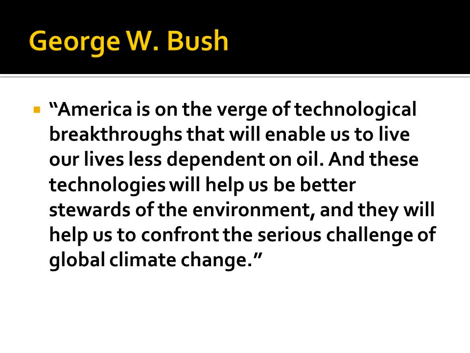 America is on the verge of technological breakthroughs that will enable us to live our lives less dependent on oil.
