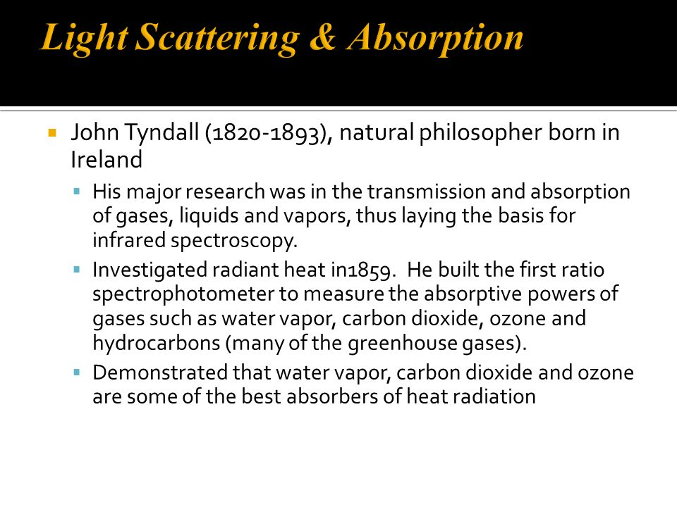 John Tyndall (1820-1893), natural philosopher born in Ireland His major research was in the transmission and absorption of gases, liquids and vapors, thus laying the basis for infrared spectroscopy.