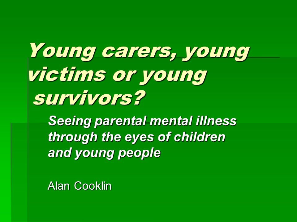 Young carers, young victims or young survivors.