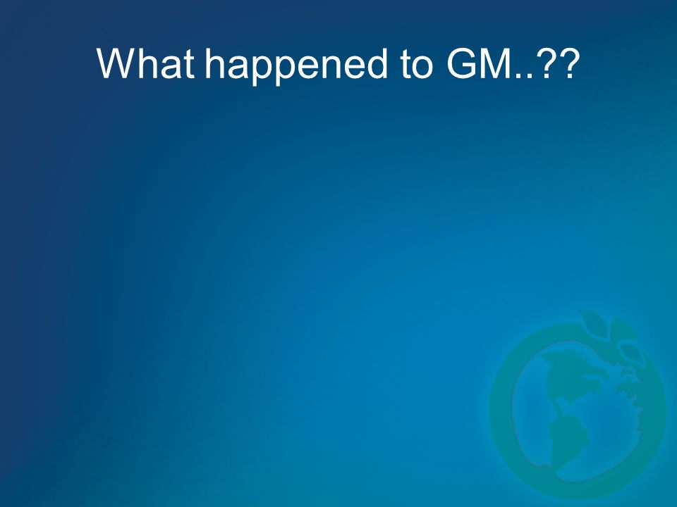 What happened to GM..
