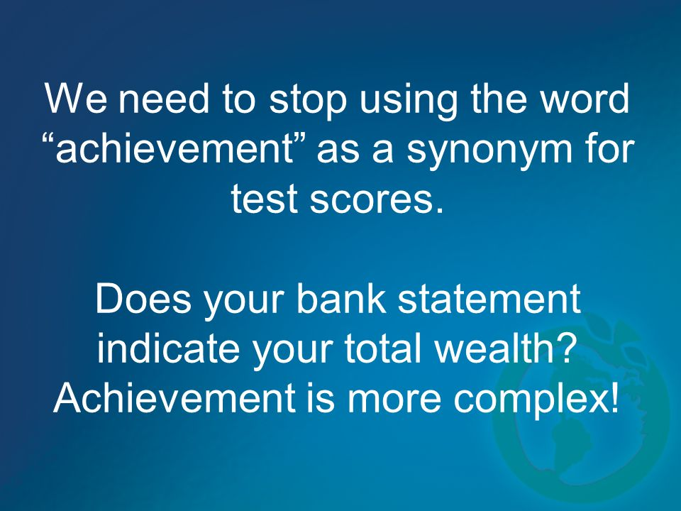 We need to stop using the word achievement as a synonym for test scores.