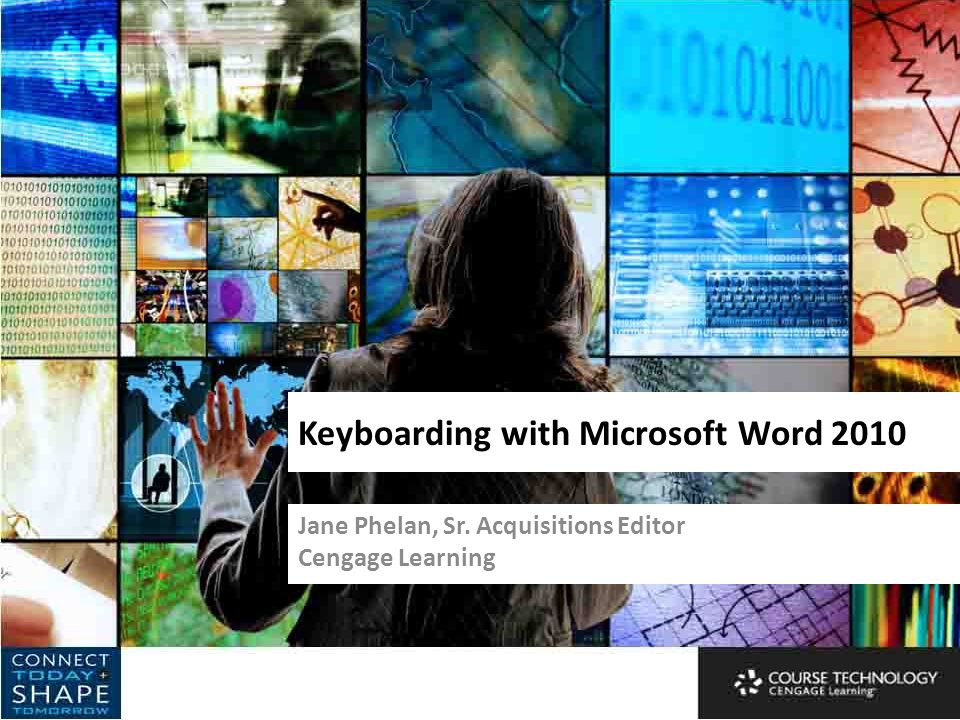 Keyboarding with Microsoft Word 2010 Jane Phelan, Sr. Acquisitions Editor Cengage Learning