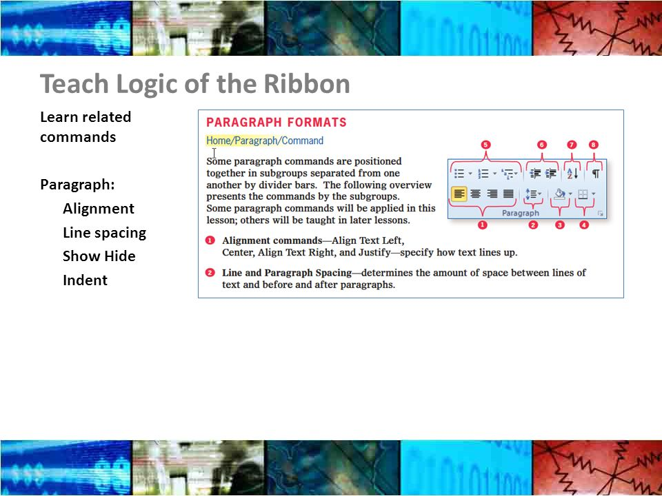 Teach Logic of the Ribbon Learn related commands Paragraph: Alignment Line spacing Show Hide Indent