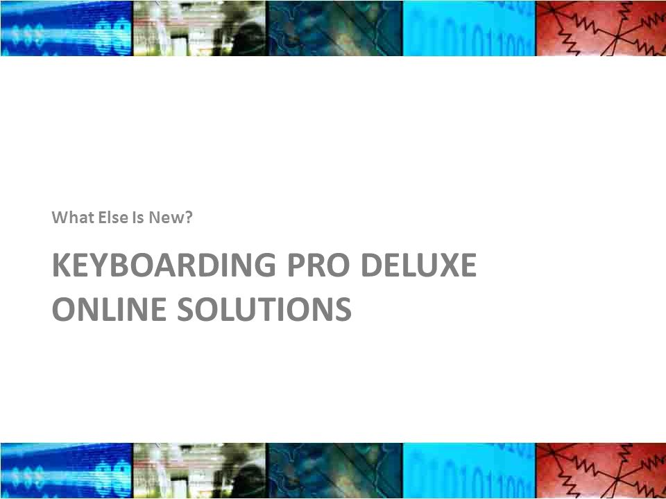 KEYBOARDING PRO DELUXE ONLINE SOLUTIONS What Else Is New