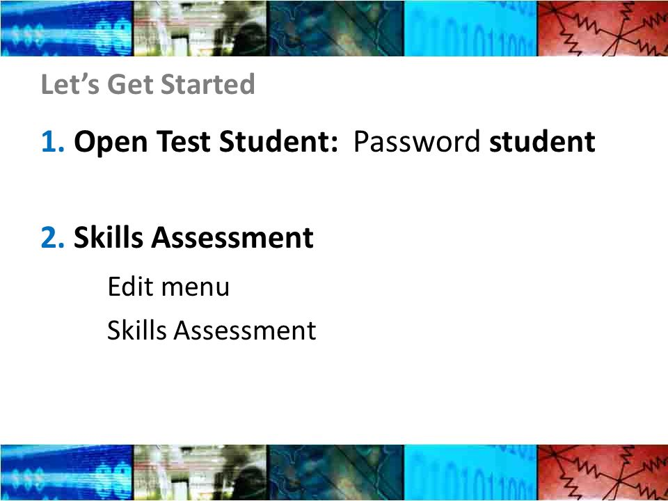 Lets Get Started 1.Open Test Student: Password student 2.