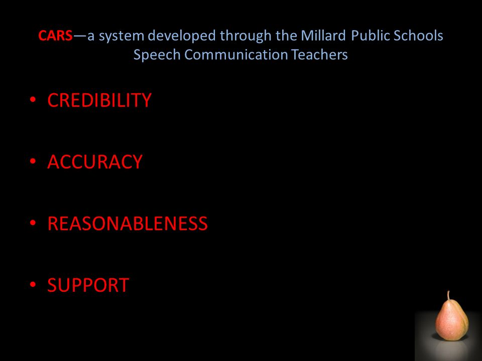 CARSa system developed through the Millard Public Schools Speech Communication Teachers CREDIBILITY ACCURACY REASONABLENESS SUPPORT