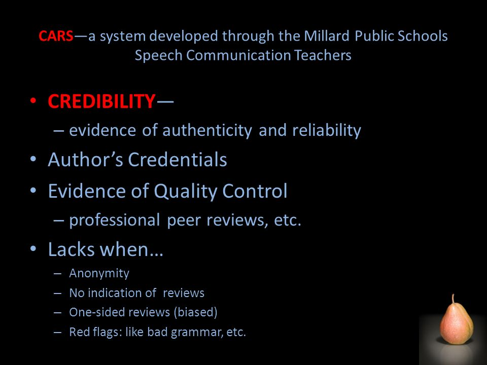 CARSa system developed through the Millard Public Schools Speech Communication Teachers CREDIBILITY – evidence of authenticity and reliability Authors Credentials Evidence of Quality Control – professional peer reviews, etc.