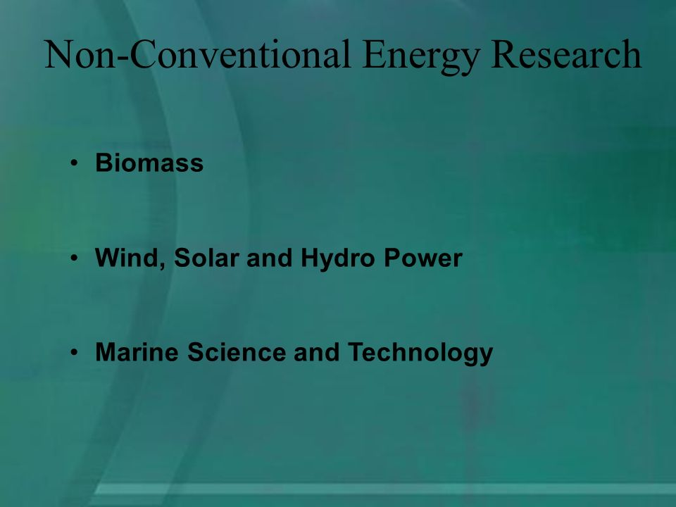 Biomass Wind, Solar and Hydro Power Marine Science and Technology Non-Conventional Energy Research