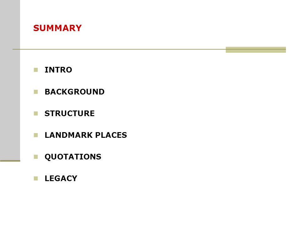 SUMMARY INTRO BACKGROUND STRUCTURE LANDMARK PLACES QUOTATIONS LEGACY