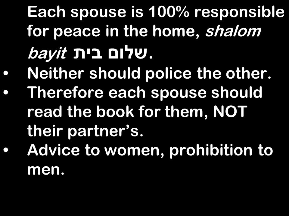 Each spouse is 100% responsible for peace in the home, shalom bayit שלום בית.