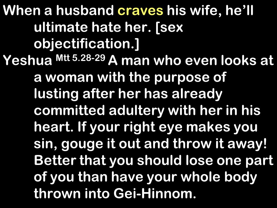 When a husband craves his wife, hell ultimate hate her.