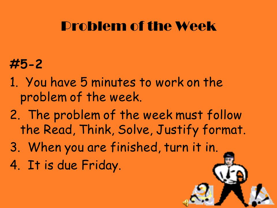 Problem of the Week # You have 5 minutes to work on the problem of the week.