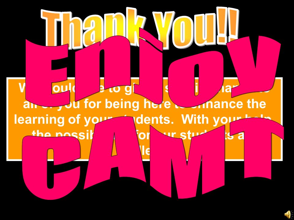 We would like to give a special thanks to all of you for being here to enhance the learning of your students.