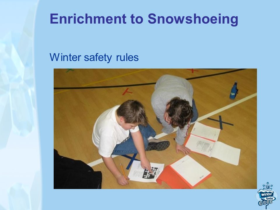 Enrichment to Snowshoeing Winter safety rules