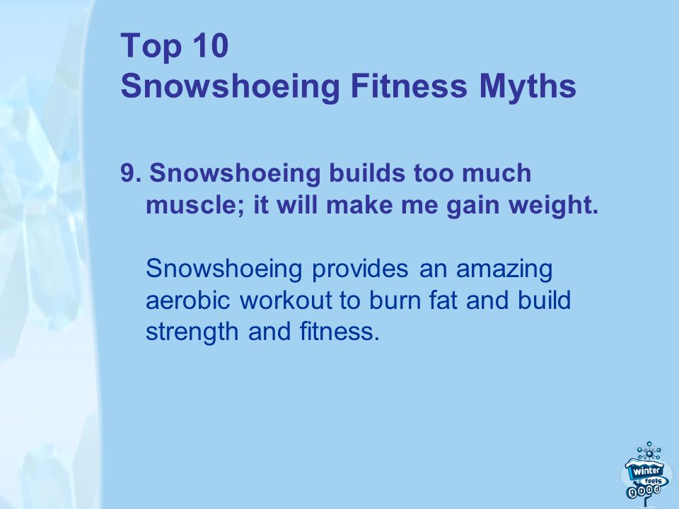 Top 10 Snowshoeing Fitness Myths 9.