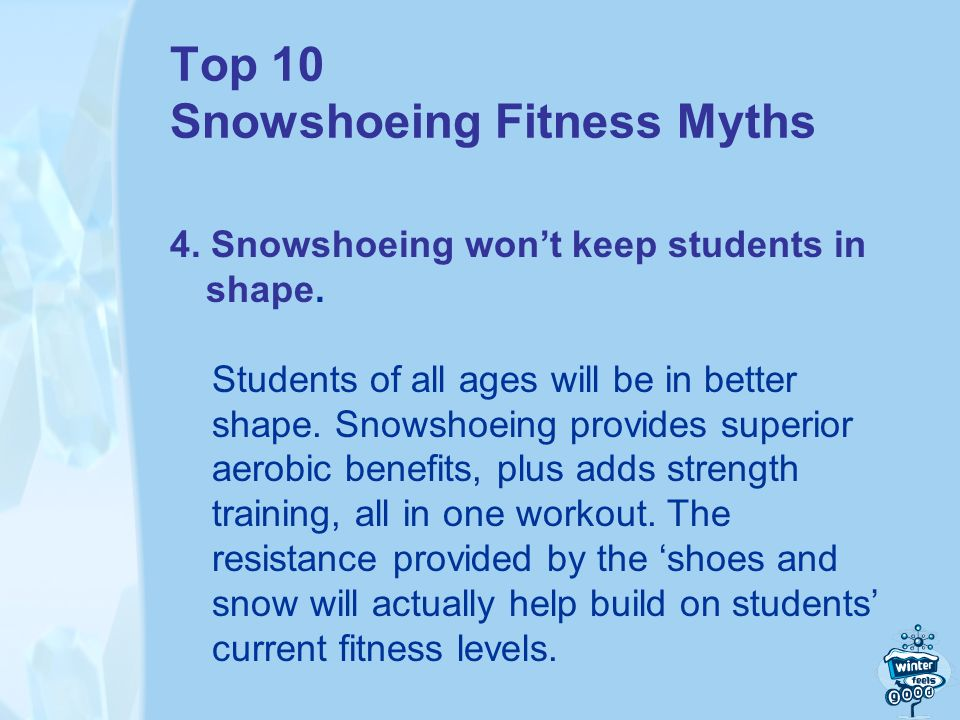 Top 10 Snowshoeing Fitness Myths 4. Snowshoeing wont keep students in shape.
