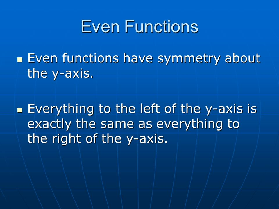 Even Functions Even functions have symmetry about the y-axis.