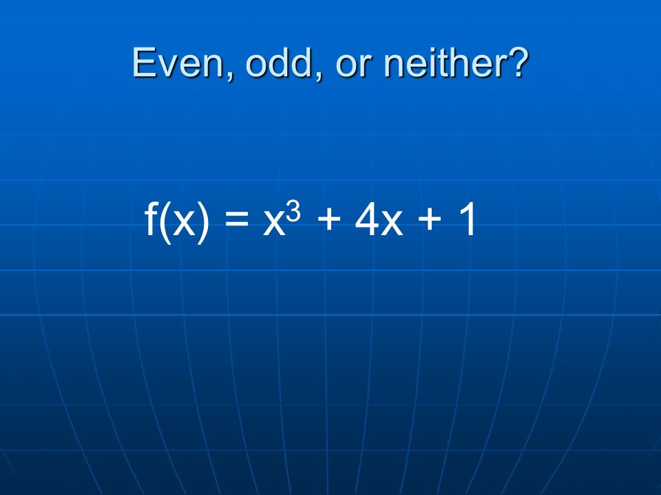 Even, odd, or neither f(x) = x 3 + 4x + 1