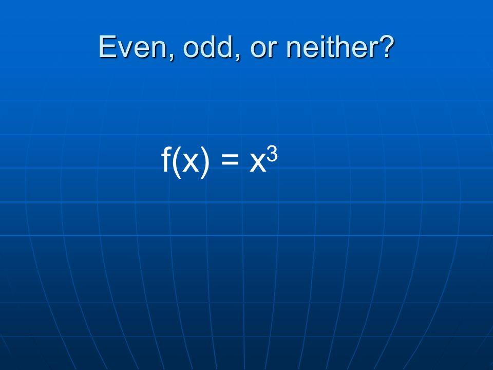 Even, odd, or neither f(x) = x 3