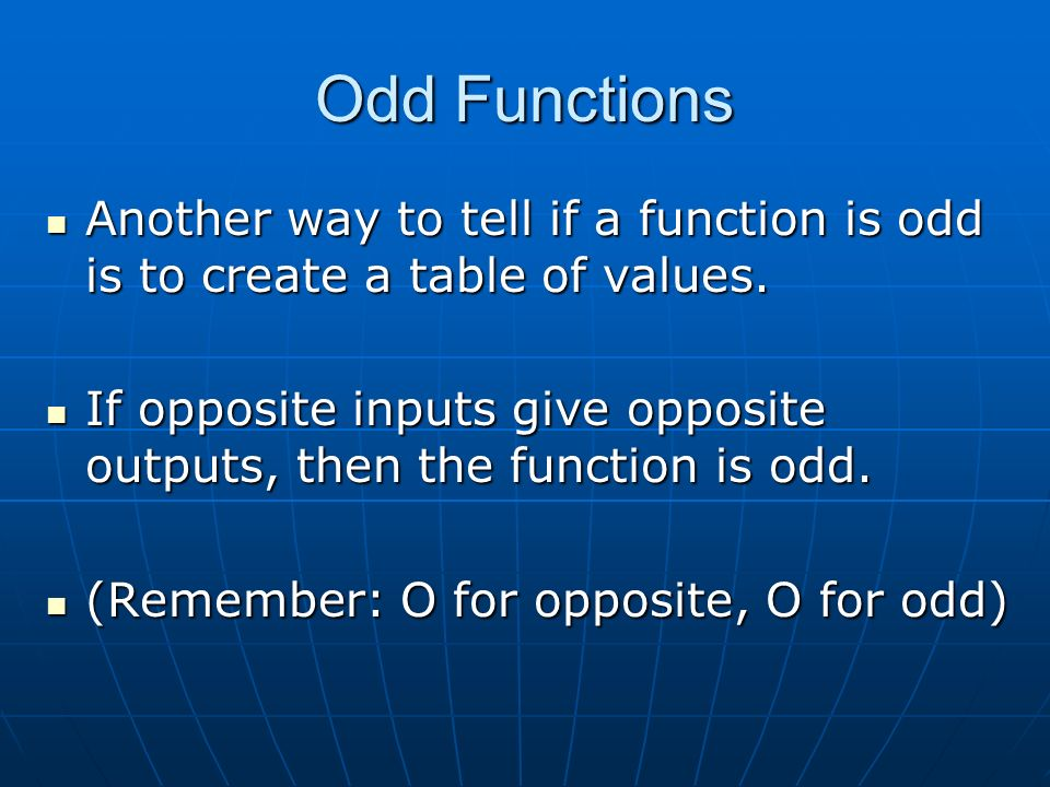Odd Functions Another way to tell if a function is odd is to create a table of values.
