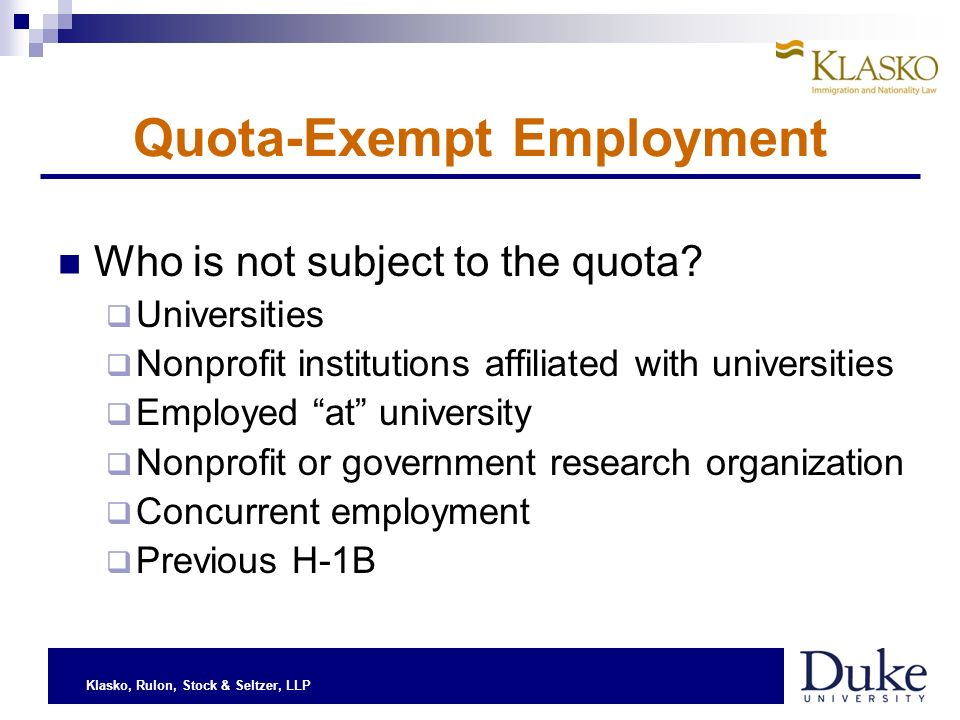 Klasko, Rulon, Stock & Seltzer, LLP Quota-Exempt Employment Who is not subject to the quota.