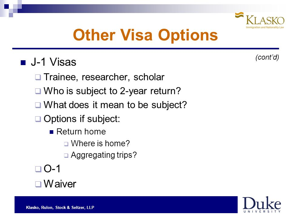 Klasko, Rulon, Stock & Seltzer, LLP J-1 Visas Trainee, researcher, scholar Who is subject to 2-year return.
