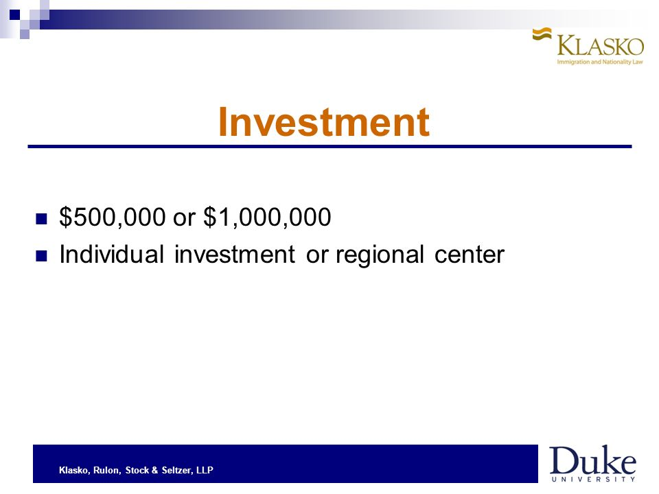 Klasko, Rulon, Stock & Seltzer, LLP Investment $500,000 or $1,000,000 Individual investment or regional center