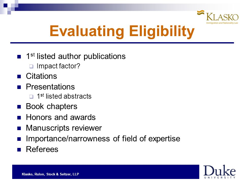 Klasko, Rulon, Stock & Seltzer, LLP Evaluating Eligibility 1 st listed author publications Impact factor.