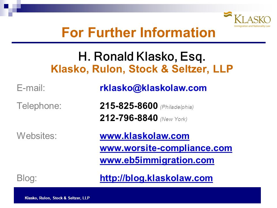 Klasko, Rulon, Stock & Seltzer, LLP For Further Information H.
