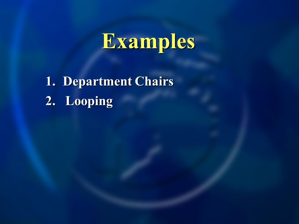 Examples 1. Department Chairs 2.Looping