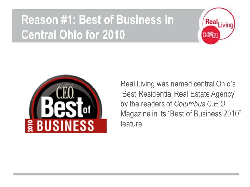 Real Living was named central Ohios Best Residential Real Estate Agency by the readers of Columbus C.E.O.