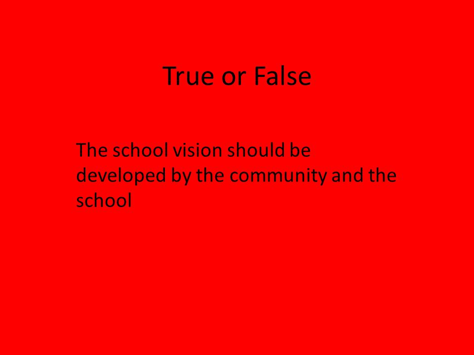 True or False The school vision should be developed by the community and the school