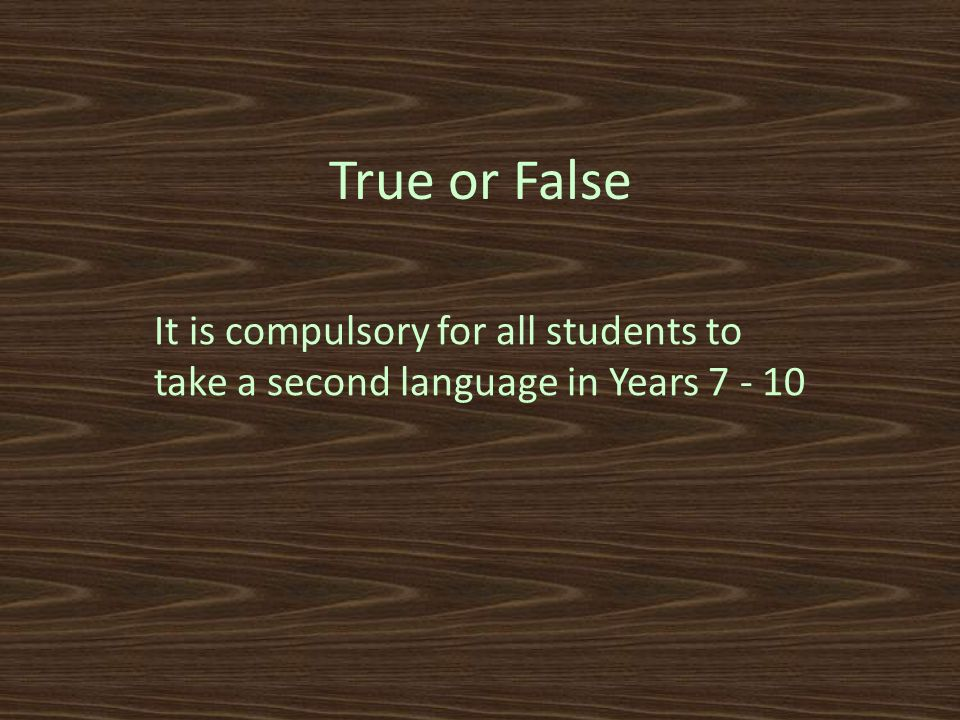 True or False It is compulsory for all students to take a second language in Years