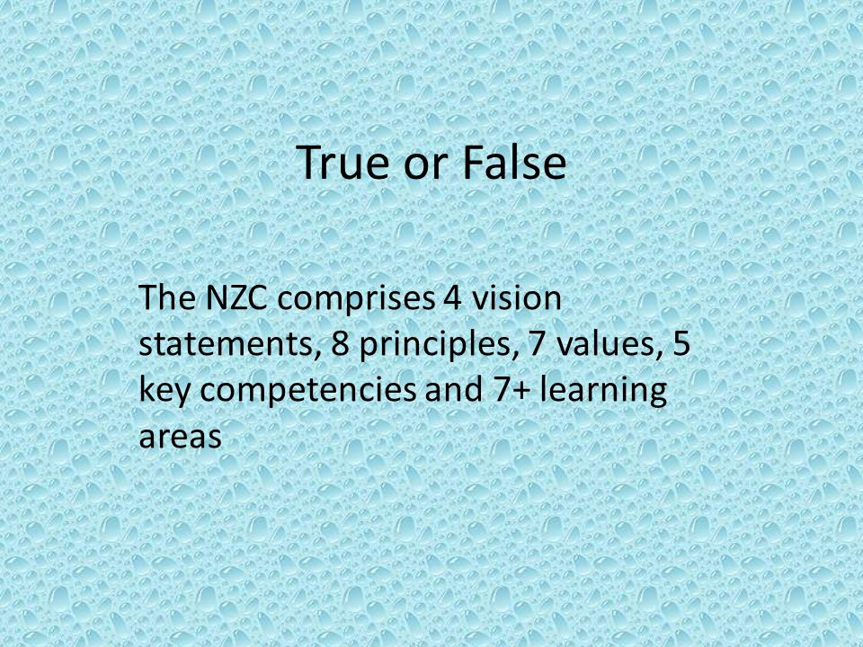 True or False The NZC comprises 4 vision statements, 8 principles, 7 values, 5 key competencies and 7+ learning areas
