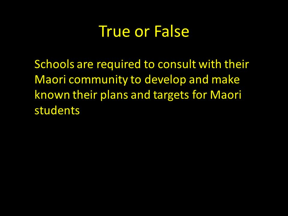 True or False Schools are required to consult with their Maori community to develop and make known their plans and targets for Maori students