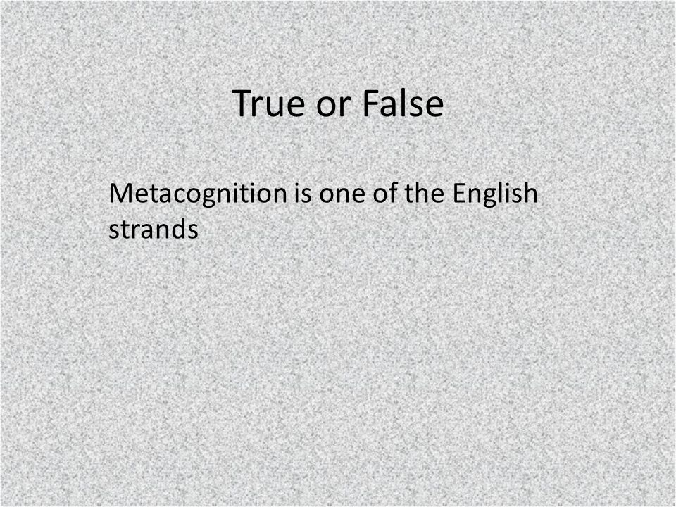 True or False Metacognition is one of the English strands